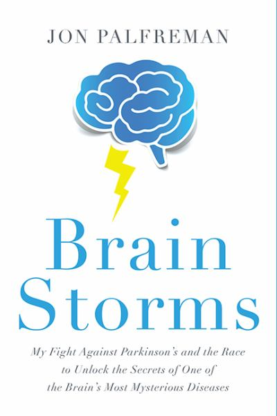 Brain Storms: My Fight Against Parkinson's and the Race to Unlock the Secrets of One of the Brain's Most Mysterious Diseases