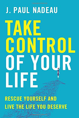 Take Control of Your Life: Rescue Yourself and Live the Life You Deserve