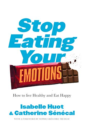 Stop Eating Your Emotions: How to Live Healthy and Eat Happy