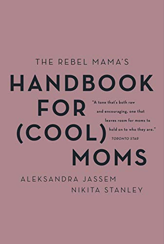 The Rebel Mama's Handbook for (Cool) Moms