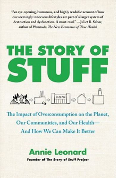 The Story of Stuff: The Impact of Overconsumption on the Planet, Our Communities, and Our Health--And How We Can Make It Better