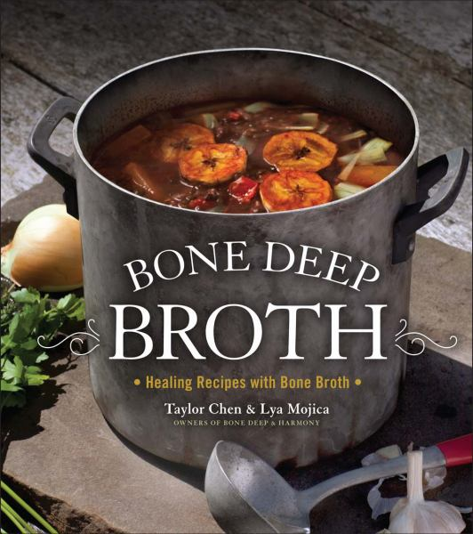 Bone Deep Broth: Healing Recipes with Bone Broth