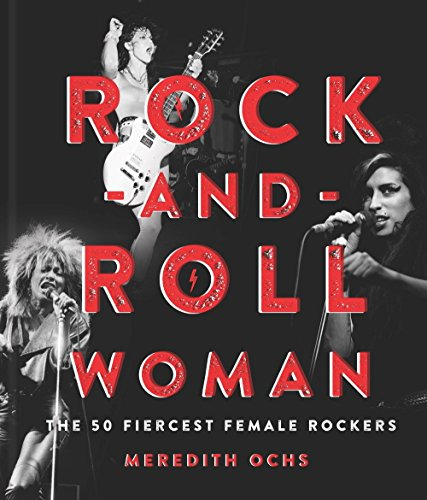 Rock-and-Roll Woman: The 50 Fiercest Female Rockers