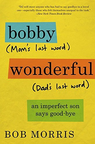 Bobby Wonderful: An Imperfect Son Says Good-bye