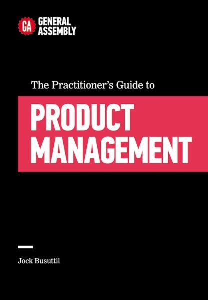 The Practitioner's Guide to Product Management (General Assembly)