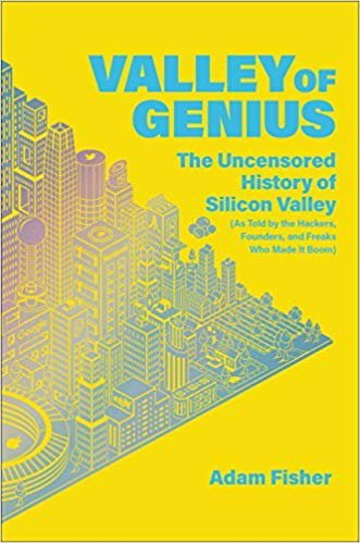 Valley of Genius: The Uncensored History of Silicon Valley (As Told by the Hackers, Founders, and Freaks Who Made It Boom)