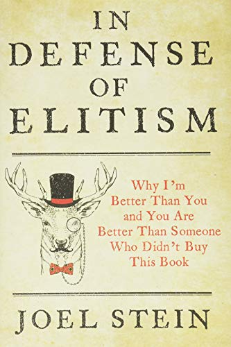 In Defense of Elitism: Why I'm Better Than You and You are Better Than Someone Who Didn't Buy This Book