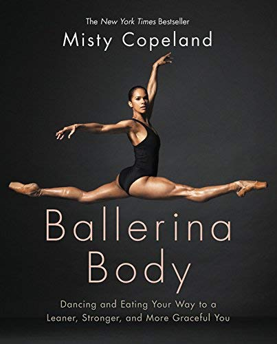 Ballerina Body: Dancing and Eating Your Way to a Leaner, Stronger, and More Graceful You (Hardcover)