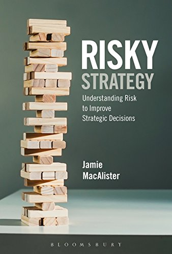 Risky Strategy: Understanding Risk to Improve Strategic Decisions