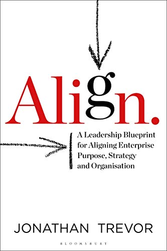Align: A Leadership Blueprint for Aligning Enterprise Purpose, Strategy and Organisation (Hardcover)