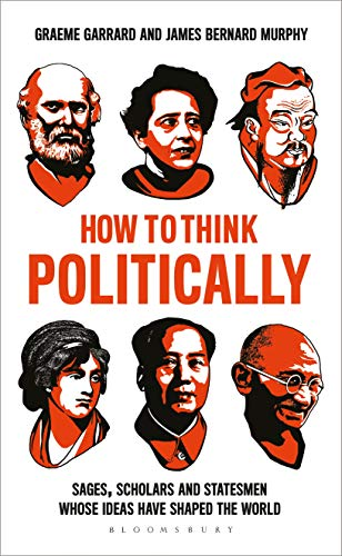 How to Think Politically: Sages, Scholars and Statesmen Whose Ideas Have Shaped the World
