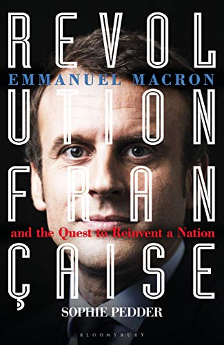 Revolution Francaise: Emmanuel Macron and the Quest to Reinvent a Nation