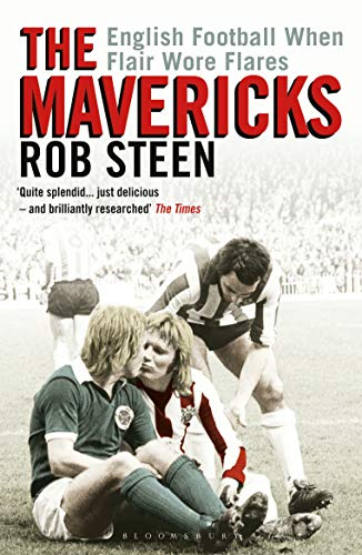 The Mavericks: English Football When Flair Wore Flares (Revised and Updated Anniversary Edition)