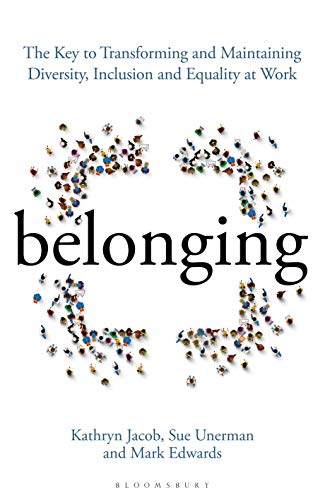 Belonging: The Key to Transforming and Maintaining Diversity, Inclusion and Equality at Work (Hardcover)