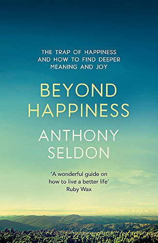 Beyond Happiness: How to Find Lasting Meaning and Joy in all that You Have