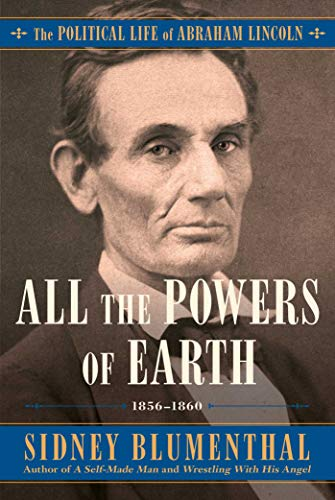 All the Powers of Earth: The Political Life of Abraham Lincoln Vol. III, 1856-1860 (Hardcover)