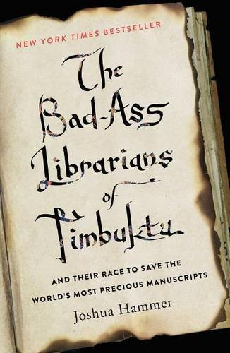 The Bad-Ass Librarians of Timbuktu and Their Race to Save the World's Most Precious Manuscripts