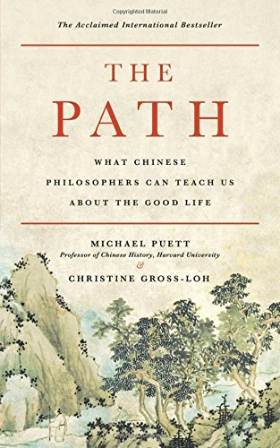 The Path: What Chinese Philosophers Can Teach Us About the Good Life