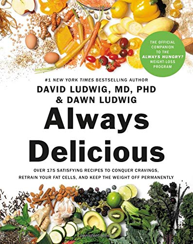 Always Delicious: Over 175 Satisfying Recipes to Conquer Cravings, Retrain Your Fat Cells, and Keep the Weight Off Permanently