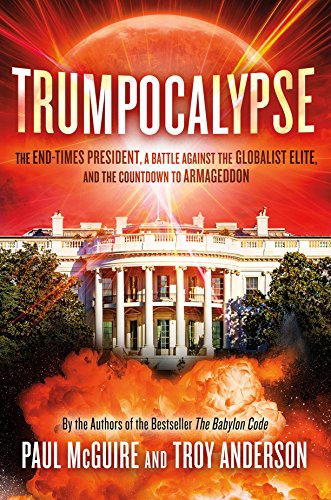 Trumpocalypse: The End-Times President, a Battle Against the Globalist Elite, and the Countdown to Armageddon (The Babylon Code)