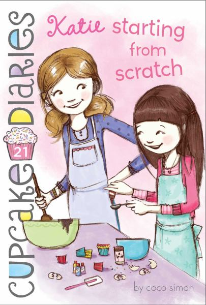 Katie Starting From Scratch (Cupcake Diaries, Bk. 21)