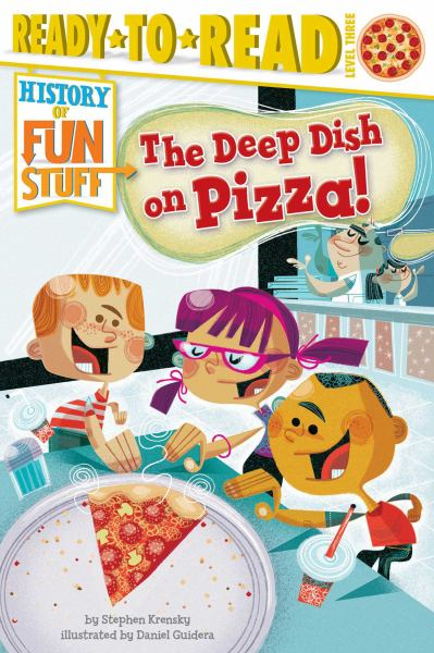 The Deep Dish on Pizza! (History of Fun Stuff, Ready-to-Read Level Three)