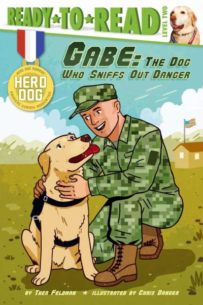 Gabe: The Dog Who Sniffs Out Danger (Ready-to-Read, Level 2)