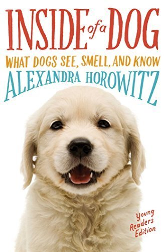Inside of a Dog:  What Dogs See, Smell, and Know (Young Readers Edition)