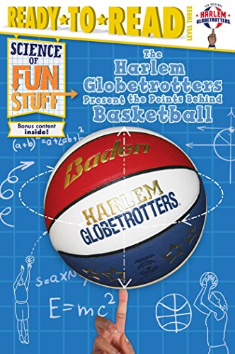 The Harlem Globetrotters Present the Points Behind Basketball (Science of Fun Stuff, Ready-to-Read! Level 3)