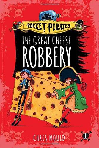 The Great Cheese Robbery (Pocket Pirates, Bk. 1)