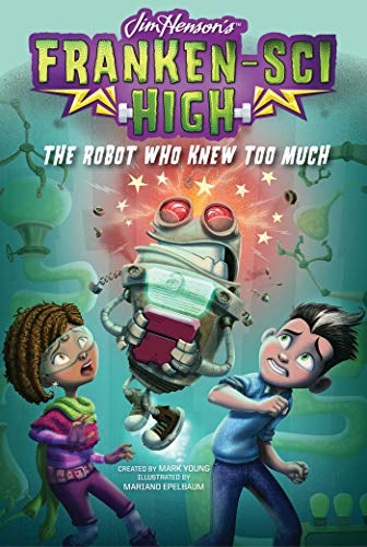 The Robot Who Knew Too Much (Franken-Sci High, Bk. 3)