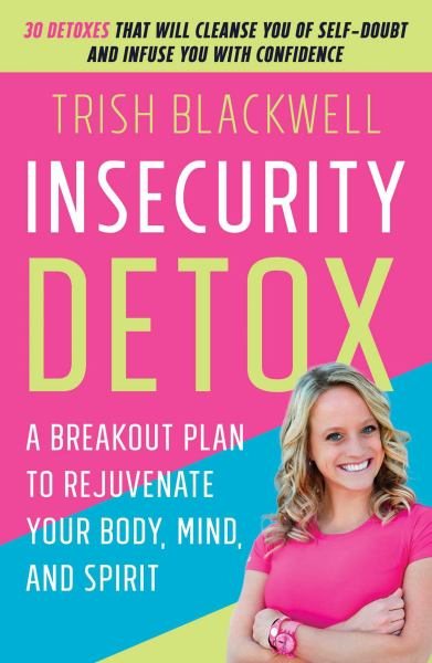 Insecurity Detox: A Breakout Plan to Rejuvenate Your Body, Mind, and Spirit