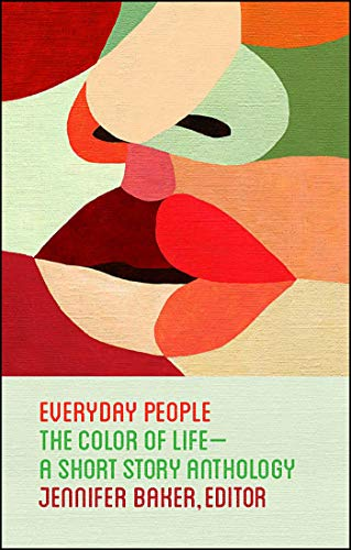 Everyday People: The Color of Life - a Short Story Anthology