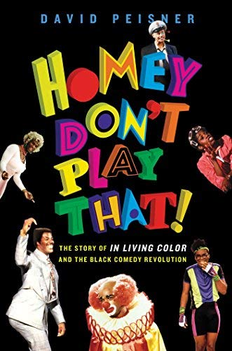 Homey Don't Play That! The Story of In Living Color and the Black Comedy Revolution