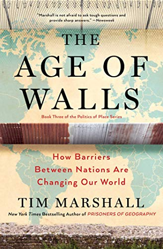 The Age of Walls: How Barriers Between Nations Are Changing Our World (Politics of Place, Bk. 3)