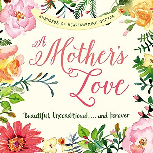 A Mother's Love: Beautiful, Unconditional, . . . and Forever