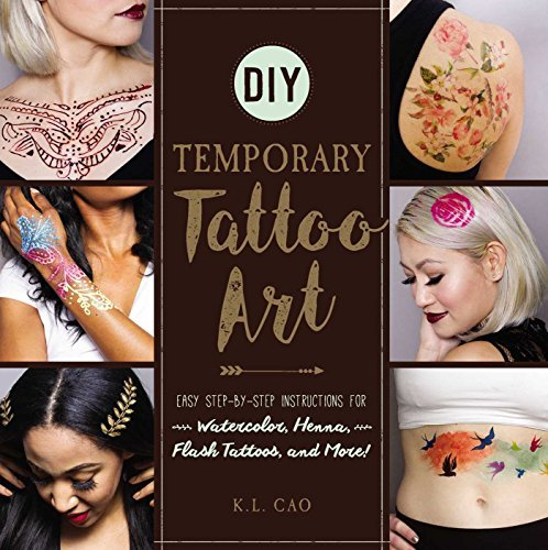 DIY Temporary Tattoo Art: Easy Step-by-Step Instructions for Watercolor, Henna, Flash Tattoos, and More!