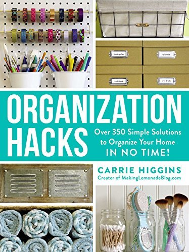 Organization Hacks: Over 350 Simple Solutions to Organize Your Home in No Time!
