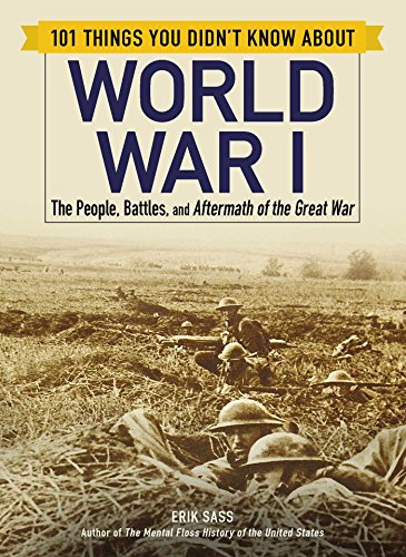 101 Things You Didn't Know about World War I: The People, Battles, and Aftermath of the Great War (Paperback)