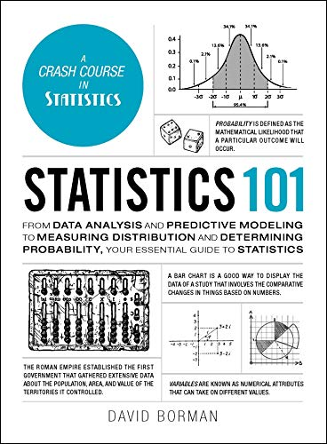 Statistics 101: From Data Analysis and Predictive Modeling to Measuring Distribution and Determining Probability, Your Essential Guide to Statistics (