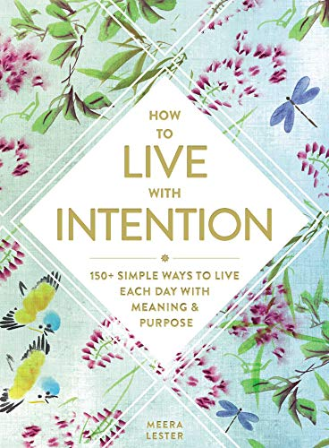 How to Live with Intention: 150+ Simple Ways to Live Each Day with Meaning & Purpose
