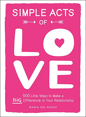 Simple Acts of Love: 500 Little Ways to Make a Big Difference in Your Relationship