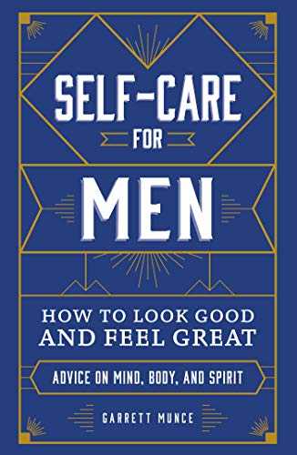 Self-Care for Men: How to Look Good and Feel Great