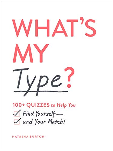 What's My Type?: 100+ Quizzes to Help You Find Yourself and Your Match!