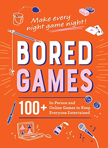 Bored Games: 100+ In-Person and Online Games to Keep Everyone Entertained (Hardcover)
