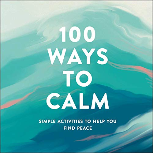100 Ways to Calm: Simple Activities to Help You Find Peace (Hardcover)