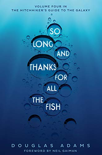 So Long, and Thanks for All the Fish (The Hitchhiker's Guide to the Galaxy, Bk. 4)