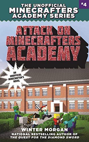 Attack on Minecrafters Academy (The Unofficial Minecrafters Academy Series, Bk. 4)