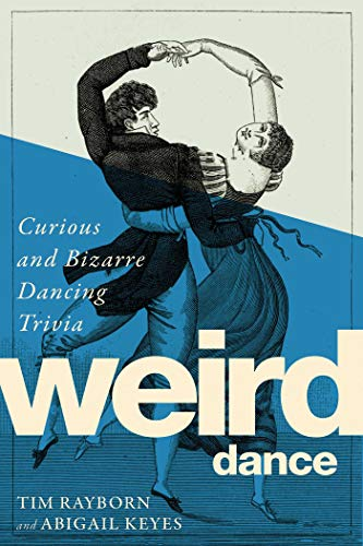 Weird Dance: Curious and Bizarre Dancing Trivia