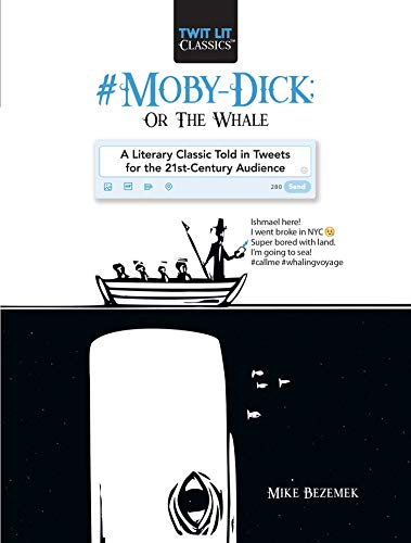 #Moby-Dick; Or, The Whale: A Literary Classic Told in Tweets for the 21st Century Audience (Twit Lit Classics)